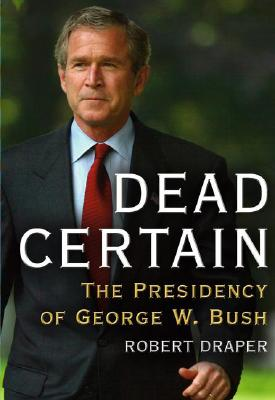 Image for DEAD CERTAIN: THE PRESIDENCY OF GEORGE W. BUSH