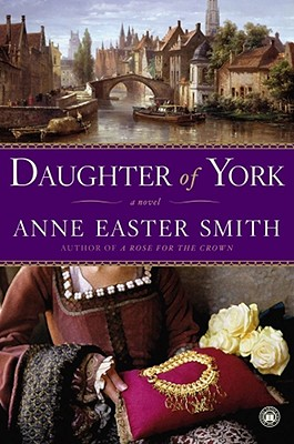 Daughter of York: A Novel, Anne Easter Smith
