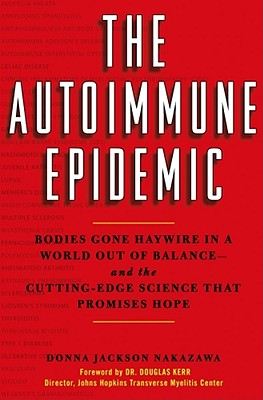 Image for The Autoimmune Epidemic: Bodies Gone Haywire in a World Out of Balance--and the Cutting-Edge Science that Promises Hope