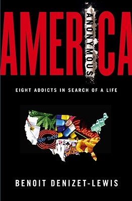 America Anonymous: Eight Addicts in Search of a Life, Denizet-lewis, Benoit;Denizet-Lewis, Benoit