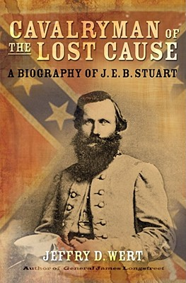 Cavalryman of the Lost Cause: A Biography of J. E. B. Stuart, WERT, Jeffry D.