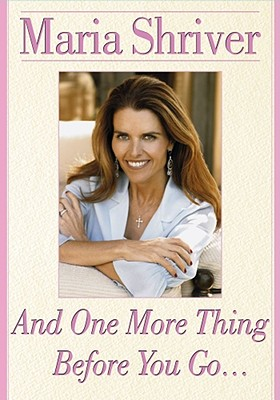 And One More Thing Before You Go..., MARIA SHRIVER