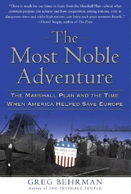 Image for MOST NOBLE ADVENTURE, THE THE MARSHALL PLAN & THE TIME WHEN AMERICA HELPED SAVE EUROPE
