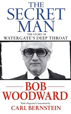 The Secret Man - The Story Of Watergate's Deep Throat, Woodward, Bob