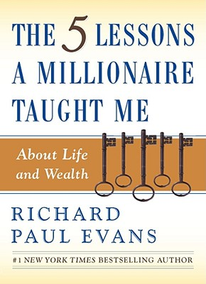 The Five Lessons a Millionaire Taught Me About Life and Wealth, Richard Paul Evans