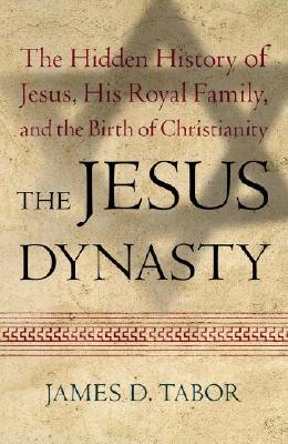 Image for The Jesus Dynasty: The Hidden History of Jesus, His Royal Family, and the Birth of Christianity