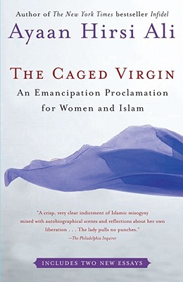 The Caged Virgin: An Emancipation Proclamation for Women and Islam, Hirsi Ali, Ayaan
