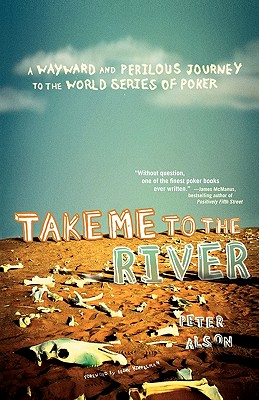 Image for Take Me to the River: A Wayward and Perilous Journey to the World Series of Poker