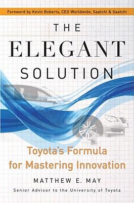 Image for The Elegant Solution: Toyota's Formula for Mastering Innovation