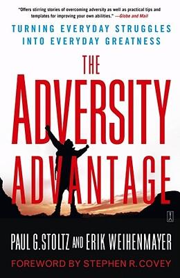 The Adversity Advantage: Turning Everyday Struggles into Everyday Greatness, Erik Weihenmayer, Paul Stoltz