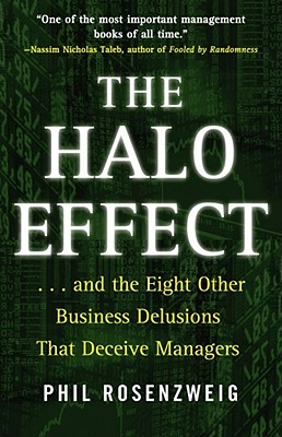The Halo Effect: ... and the Eight Other Business Delusions That Deceive Managers, Phil Rosenzweig