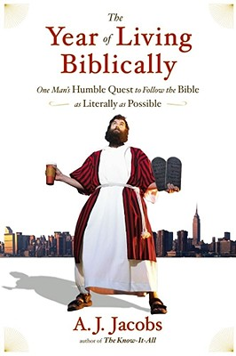 The Year of Living Biblically: One Man's Humble Quest to Follow the Bible as Literally as Possible, Jacobs, A. J.