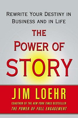 Image for The Power of Story: Rewrite Your Destiny in Business and in Life
