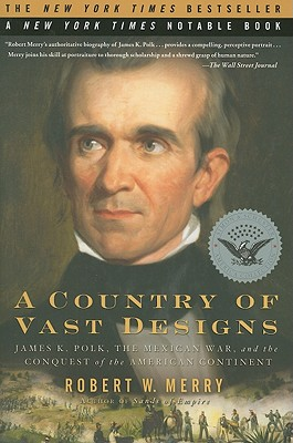 A Country of Vast Designs: James K. Polk, the Mexican War and the Conquest of the American Continent (Simon & Schuster America Collection), Merry, Robert W.