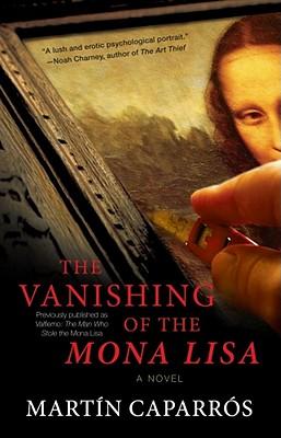 The Vanishing of the Mona Lisa: A Novel, Caparros, Martin
