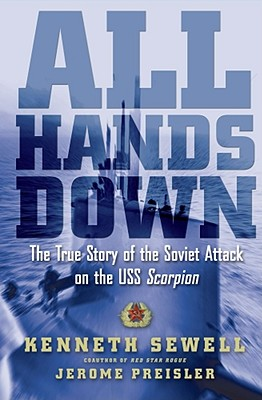 All Hands Down: The True Story of the Soviet Attack on the USS Scorpion, Kenneth Sewell, Jerome Preisler