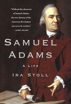 Samuel Adams: A Life, Stoll, Ira