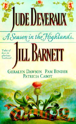 A Season in the Highlands : Unfinished Business / Fall from Grace / Cold Feet / The Matchmaker / The Christmas Captive, JUDE DEVERAUX, JILL BARNETT, GERALYN DAWSON, PAM BINDER, PATRICIA CABOT