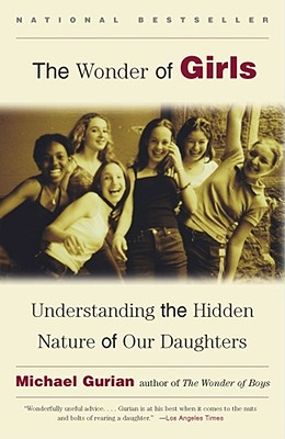 Image for The Wonder of Girls : Understanding the Hidden Nature of Our Daughters
