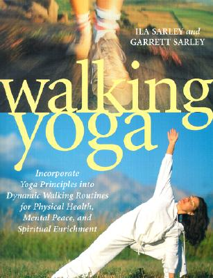 Image for Walking Yoga: Incorporate Yoga Principles into Dynamic Walking Routines for Physical Health, Mental Peace, and Spiritual Enrichment