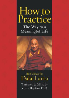 How to Practice: The Way to a Meaningful Life, Dalai Lama, His Holiness the