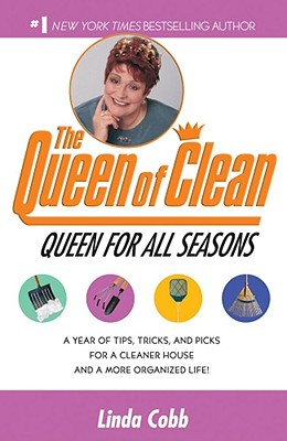 Queen for All Seasons : A Year of Tips, Tricks, and Picks for a Cleaner House and a More Organized Life!, Cobb,Linda C.