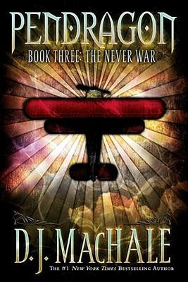 The Never War (Pendragon Series #3), D. J. MacHale