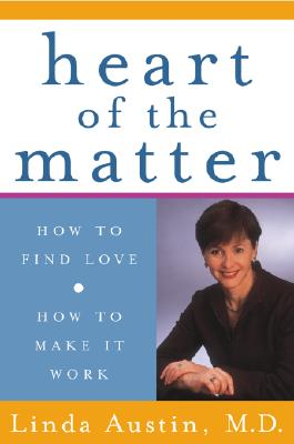 The Heart of the Matter : How to Find Love, How to Make it Work, Austin, Linda