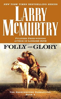 Folly and Glory: A Novel (Berrybender Narratives), LARRY MCMURTRY