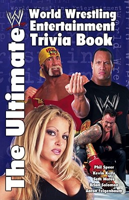 The Ultimate World Wrestling Entertainment Trivia Book, Feigenbaum, Aaron; Kelly, Kevin; Mates, Seth; Solomon, Brian; Speer, Phil