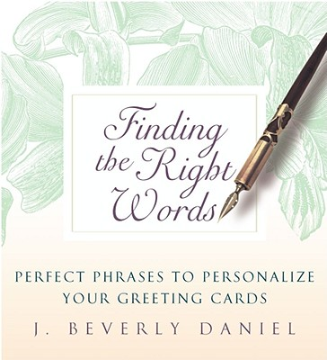 Finding the Right Words: Perfect Phrases to Personalize Your Greeting Cards, Daniel, J. Beverly