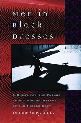 Men in Black Dresses: A Quest for the Future Among Wisdom-Makers of the Middle East, Seng, Yvonne L.