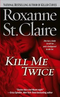 Kill Me Twice (Bullet Catchers, No 1), ROXANNE ST. CLAIRE
