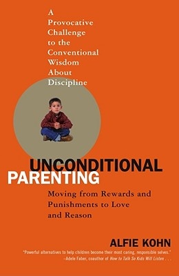 Image for Unconditional Parenting: Moving from Rewards and Punishments to Love and Reason