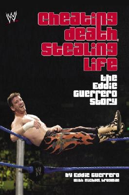 Image for Cheating Death, Stealing Life: The Eddie Guerrero Story