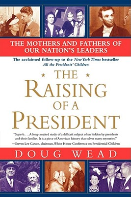 Image for The Raising of a President: The Mothers and Fathers of Our Nation's Leaders