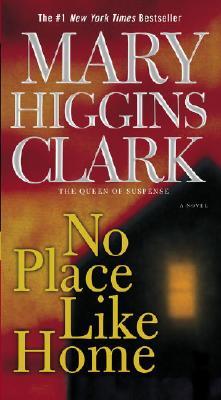 No Place Like Home: A Novel, MARY HIGGINS CLARK