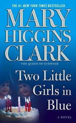 Two Little Girls in Blue: A Novel, MARY HIGGINS CLARK
