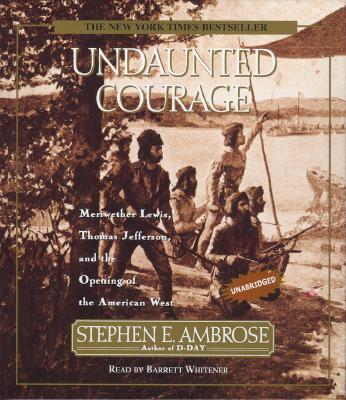 Undaunted Courage, Ambrose, Stephen E.