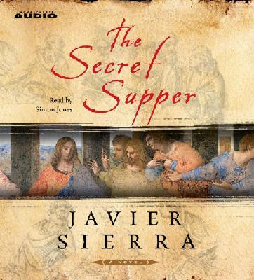 The Secret Supper: A Novel, Javier Sierra