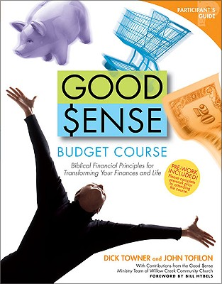 Image for Good Sense Budget Course Participant's Guide: Biblical Financial Principles for Transforming Your Finances and Life