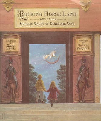 Rocking Horse Land and Other Classic Tales of Dolls and Toys, Lewis, Naomi (Compiled By)