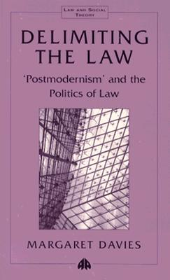 Delimiting the Law: Postmodernism and the Politics of Law (Law and Social Theory), Davies, Margaret