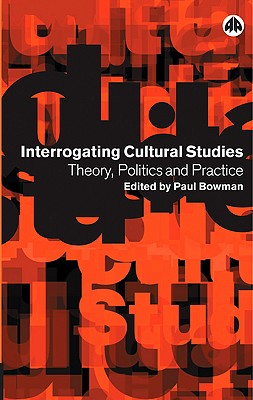 Image for Interrogating Cultural Studies: Theory, Politics and Practice