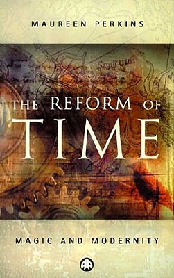 Image for The Reform of Time: Magic and Modernity