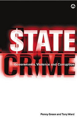 State Crime: Governments, Violence and Corruption, Green, Penny; Ward, Tony