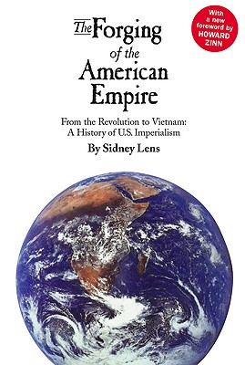 The Forging of the American Empire: From the Revolution to Vietnam: A History of Ameri (Human Security), Lens, Sidney; Zinn, Howard