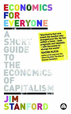 Economics for Everyone: A Short Guide to the Economics of Capitalism, Stanford, Jim