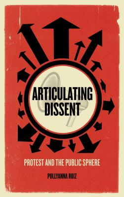 Image for Articulating Dissent: Protest and the Public Sphere