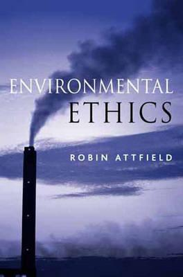 Environmental Ethics: An Overview for the Twenty-First Century, Attfield, Robin